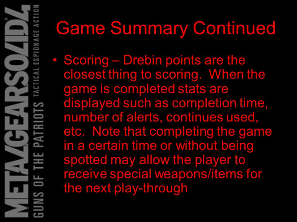 Game Summary Continued Scoring – Drebin points are the closest thing to scoring.