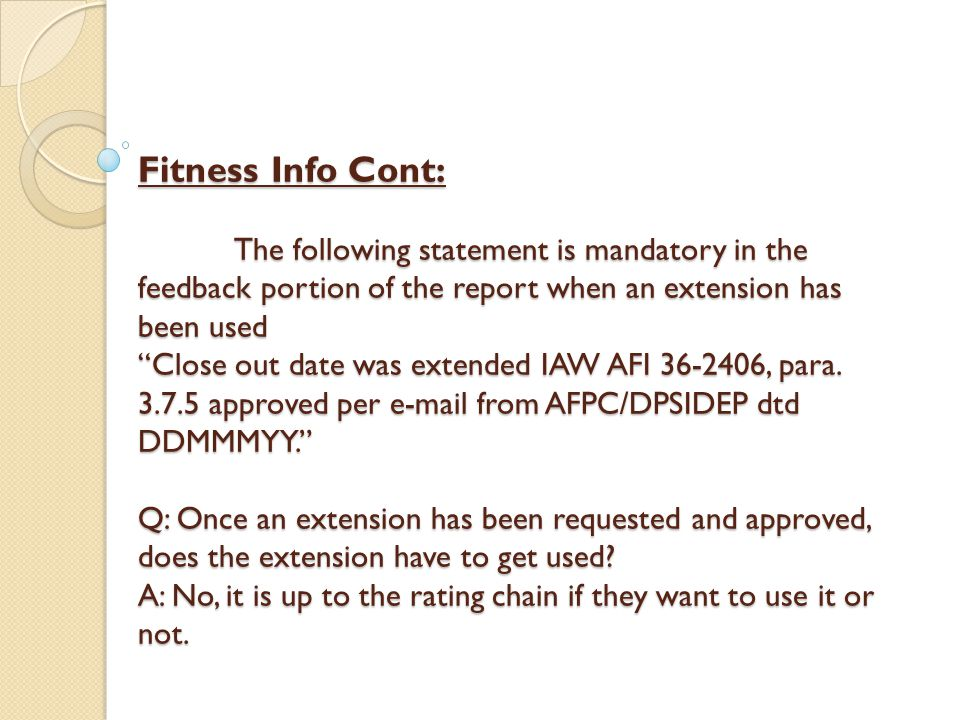 """Fitness Info Cont: The following statement is mandatory in the feedback portion of the report when an extension has been used """"Close out date was exte"""