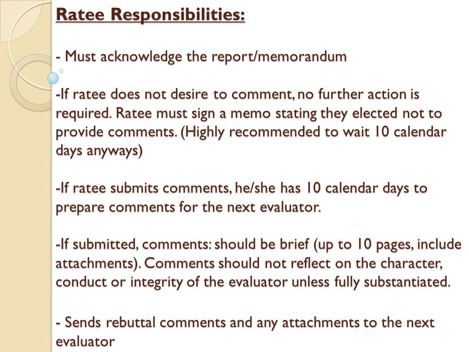 Ratee Responsibilities: - Must acknowledge the report/memorandum -If ratee does not desire to comment, no further action is required. Ratee must sign
