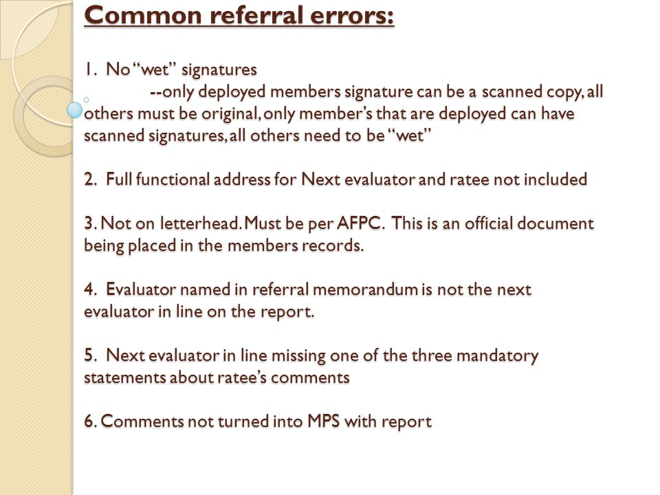 """Common referral errors: 1. No """"wet"""" signatures --only deployed members signature can be a scanned copy, all others must be original, only member's tha"""