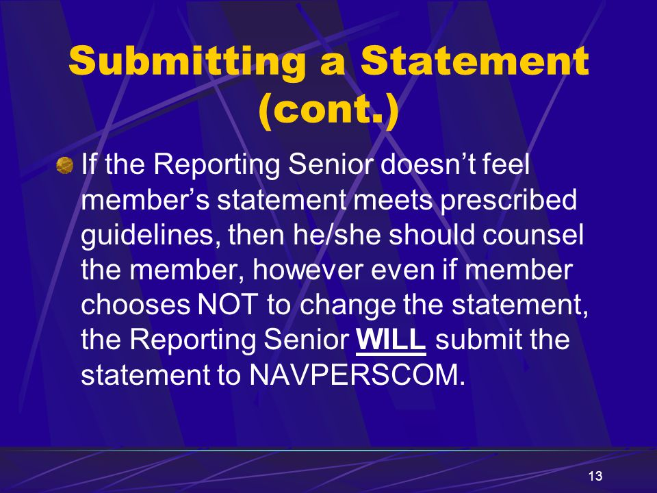 13 Submitting a Statement (cont.) If the Reporting Senior doesn't feel member's statement meets prescribed guidelines, then he/she should counsel the