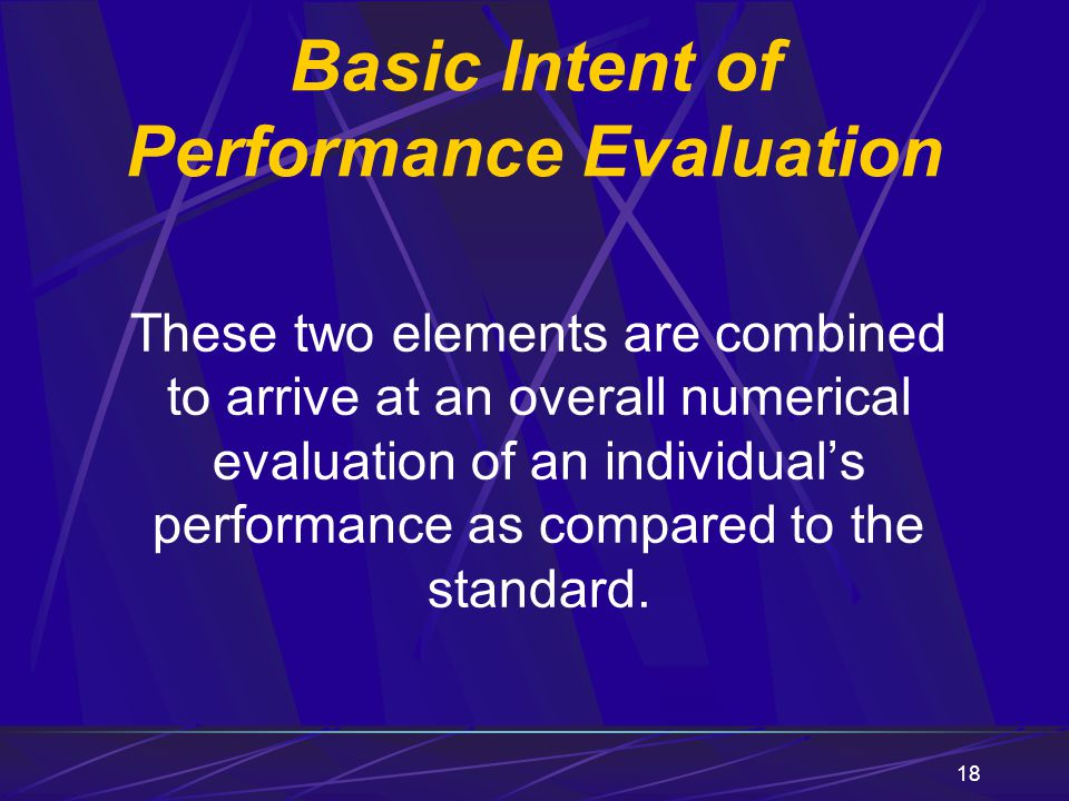 18 These two elements are combined to arrive at an overall numerical evaluation of an individual's performance as compared to the standard. Basic Inte