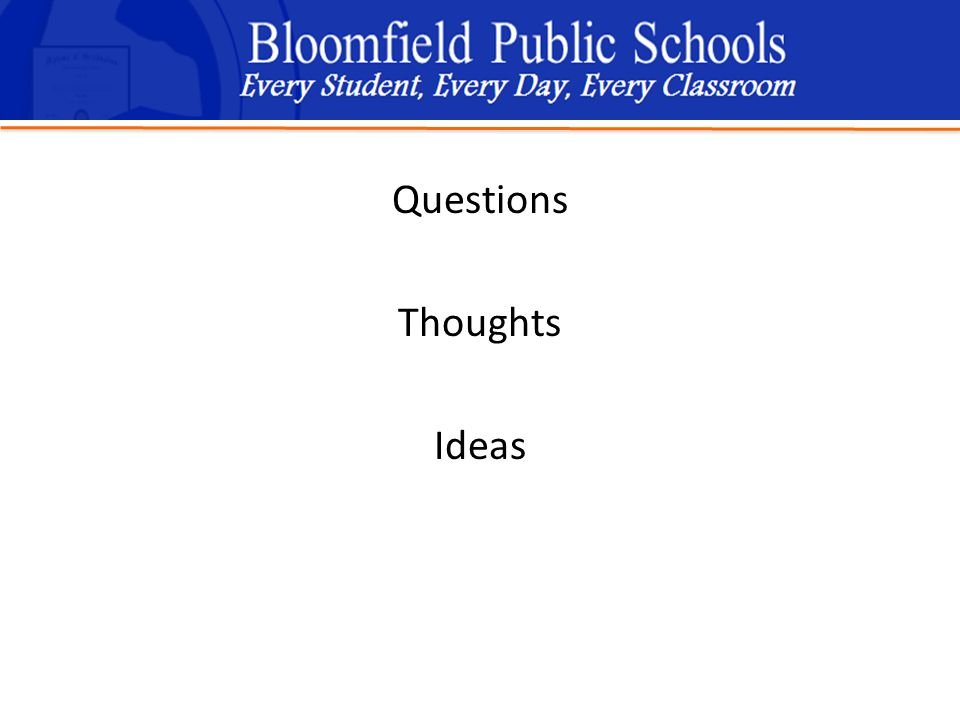 B loomfield Public Schools Learning and Growing Together Questions Thoughts Ideas