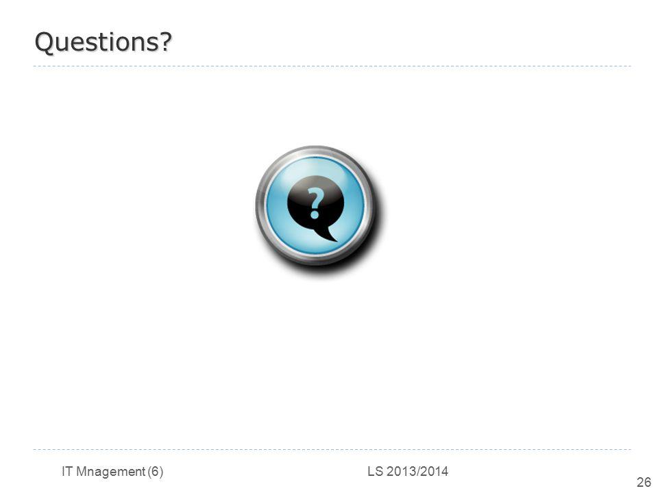 IT Mnagement (6) LS 2013/2014 26 Questions?