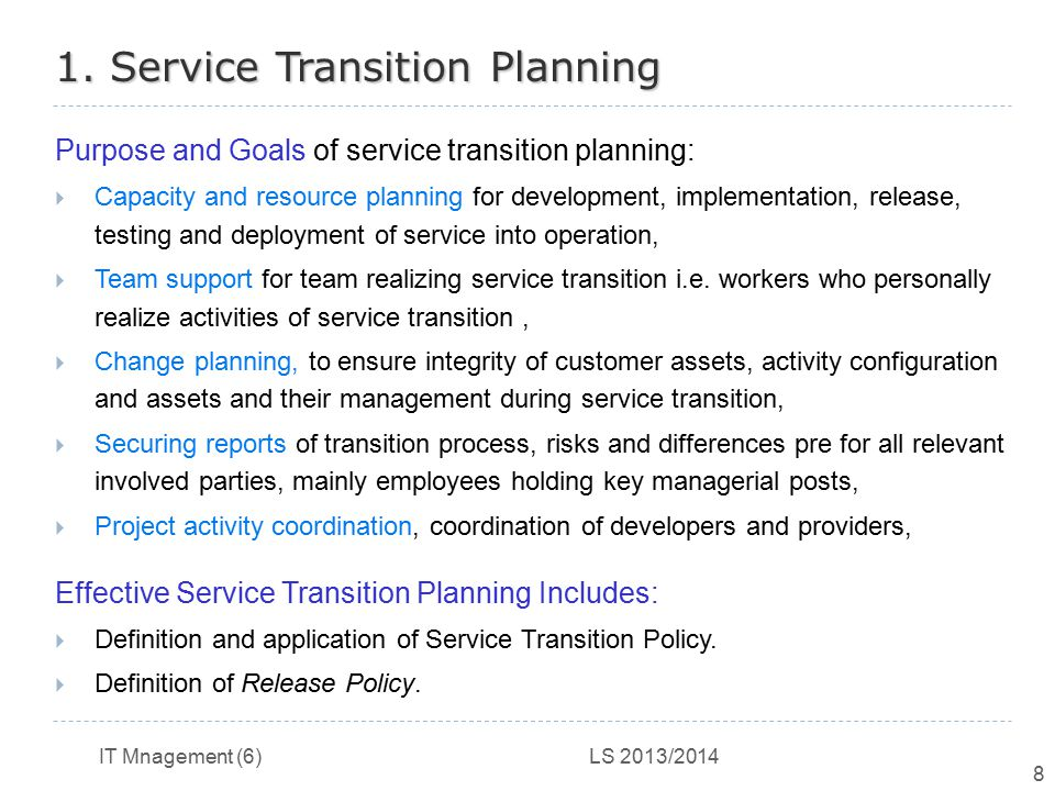 IT Mnagement (6) LS 2013/2014 8 1. Service Transition Planning Purpose and Goals of service transition planning:  Capacity and resource planning for