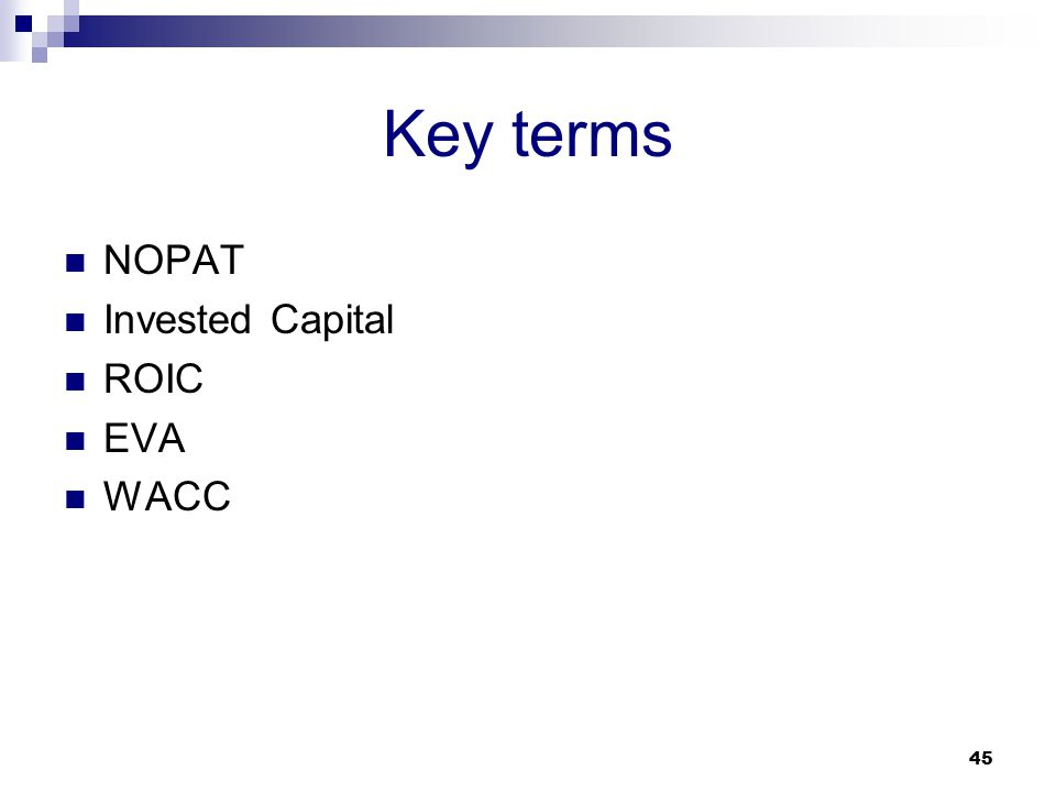 Key terms NOPAT Invested Capital ROIC EVA WACC 45