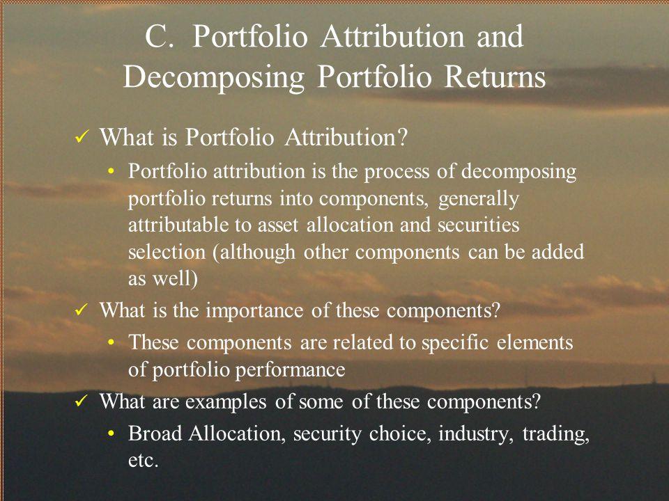 C. Portfolio Attribution and Decomposing Portfolio Returns What is Portfolio Attribution? Portfolio attribution is the process of decomposing portfoli
