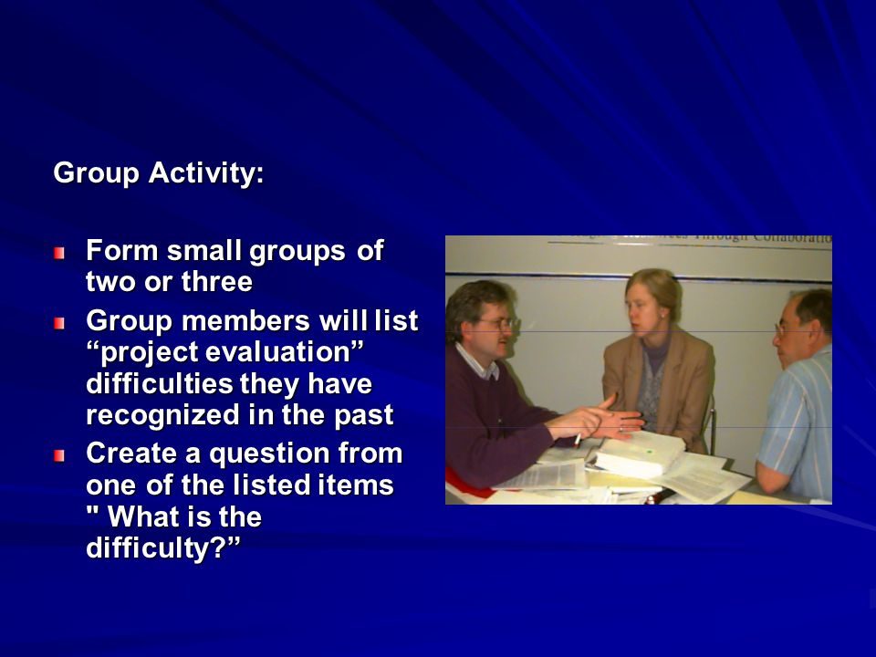 """Group Activity: Form small groups of two or three Group members will list """"project evaluation"""" difficulties they have recognized in the past Create a"""
