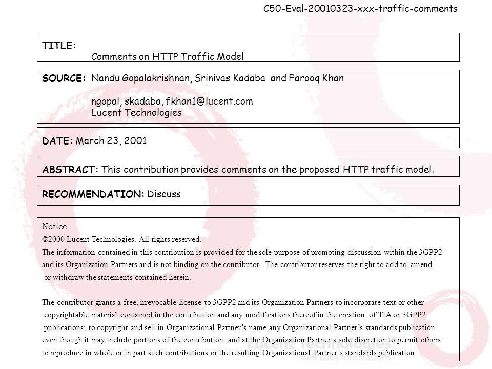 C50-Eval-20010323-xxx-traffic-comments TITLE: Comments on HTTP Traffic Model SOURCE: Nandu Gopalakrishnan, Srinivas Kadaba and Farooq Khan ngopal, skadaba, fkhan1@lucent.com Lucent Technologies DATE: March 23, 2001 Notice ©2000 Lucent Technologies.