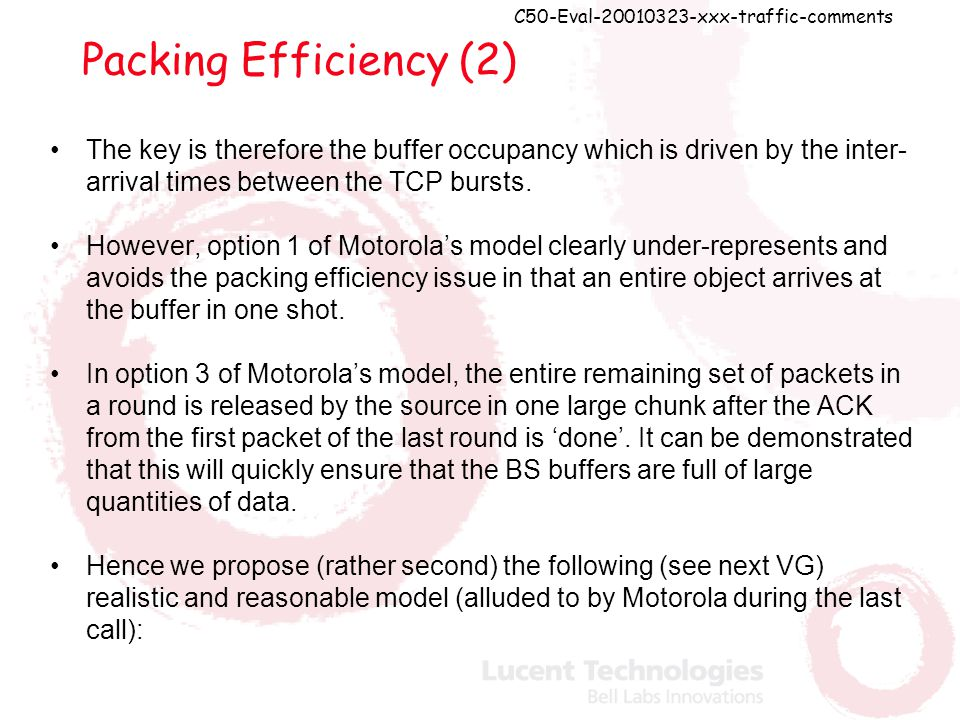 C50-Eval-20010323-xxx-traffic-comments Packing Efficiency (2) The key is therefore the buffer occupancy which is driven by the inter- arrival times between the TCP bursts.