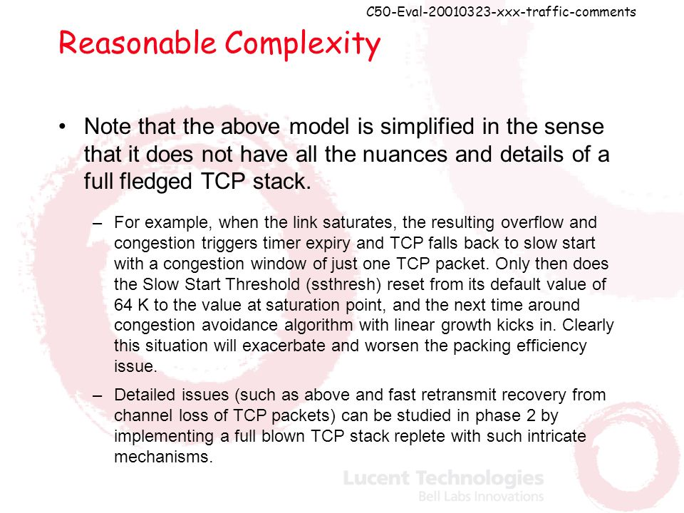 C50-Eval-20010323-xxx-traffic-comments Reasonable Complexity Note that the above model is simplified in the sense that it does not have all the nuances and details of a full fledged TCP stack.