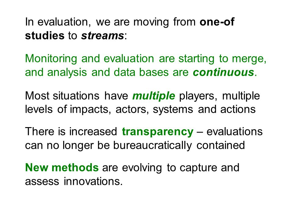 In evaluation, we are moving from one-of studies to streams: Monitoring and evaluation are starting to merge, and analysis and data bases are continuous.