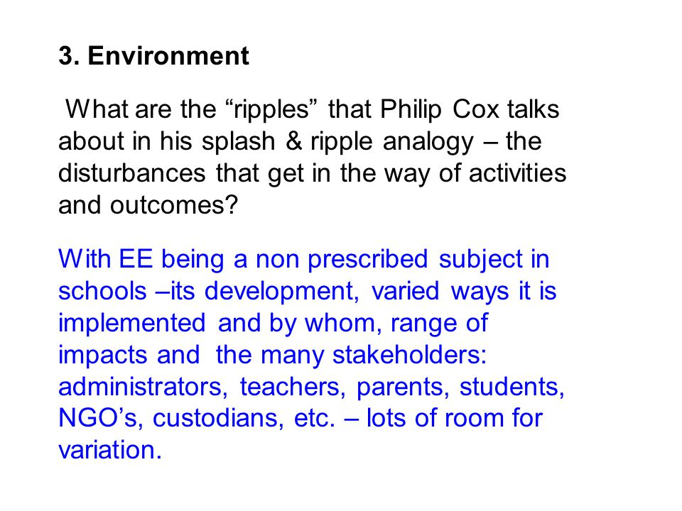 """3. Environment What are the """"ripples"""" that Philip Cox talks about in his splash & ripple analogy – the disturbances that get in the way of activities"""
