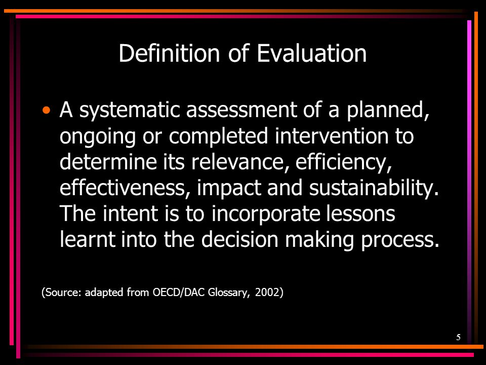 16 Self-Evaluation Stakeholders Users of the evaluation findings –Primary Yourself/your team –Secondary Implementers of projects/activities Colleagues doing similar work BSP (to feed into current reporting requirements) Immediate or Intermediate Managers Leadership of the organization