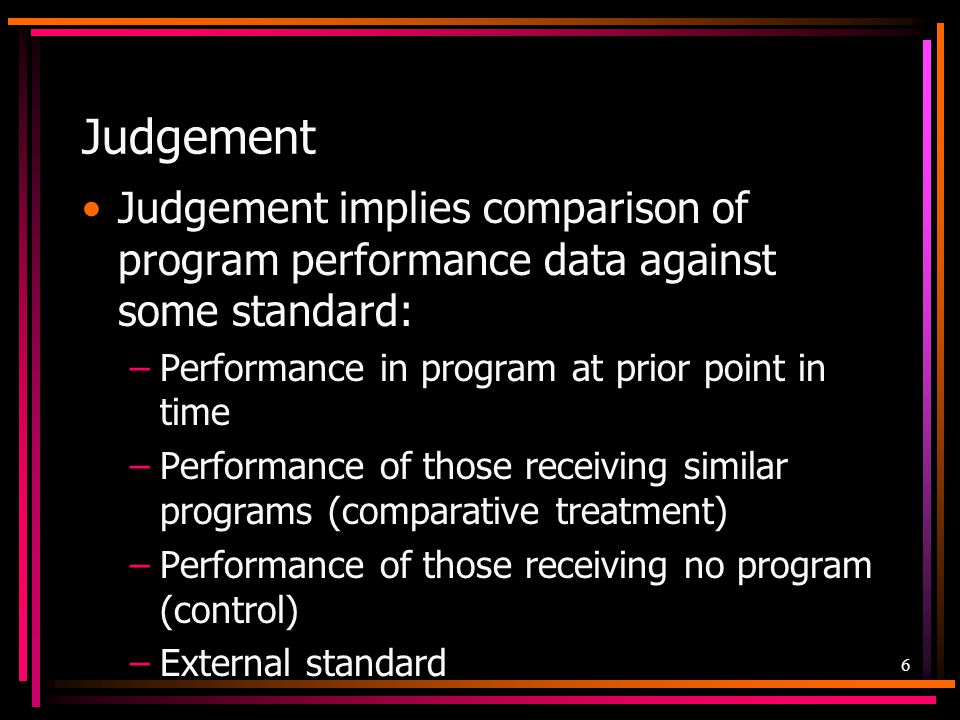 7 Evaluation is the use of systematic inquiry to make judgements about program merit, worth and significance and to support program decision making.