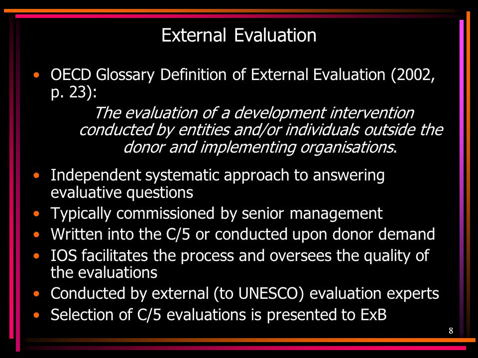 9 Self-Evaluation OECD / DAC Glossary Definition of Self-Evaluation (2002): An evaluation by those who are entrusted with the design and delivery of a development intervention.