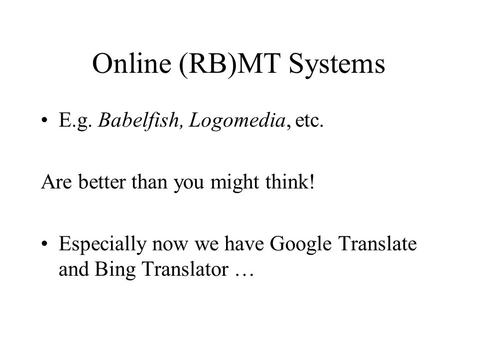 Online (RB)MT Systems E.g. Babelfish, Logomedia, etc.