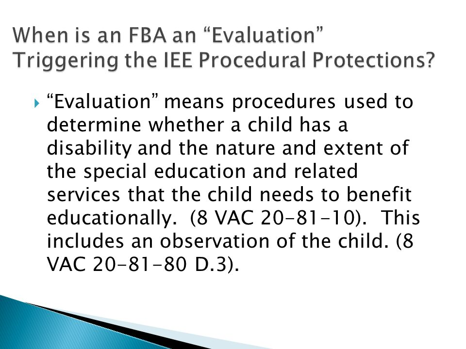  Evaluation means procedures used to determine whether a child has a disability and the nature and extent of the special education and related services that the child needs to benefit educationally.