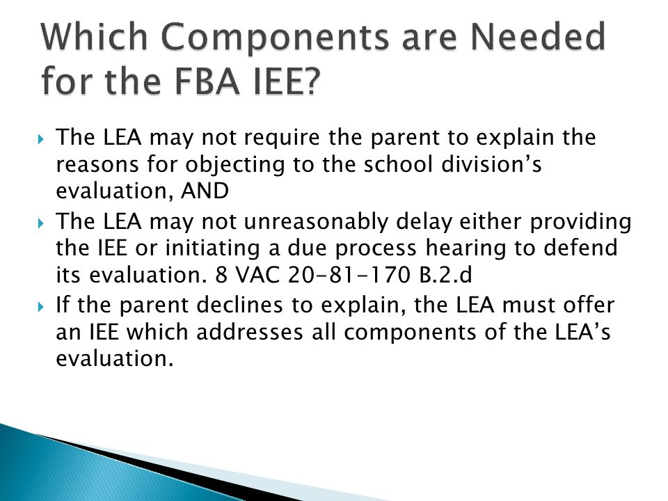  The LEA may not require the parent to explain the reasons for objecting to the school division's evaluation, AND  The LEA may not unreasonably dela