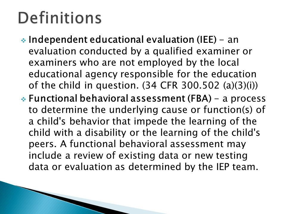  Independent educational evaluation (IEE) - an evaluation conducted by a qualified examiner or examiners who are not employed by the local educationa
