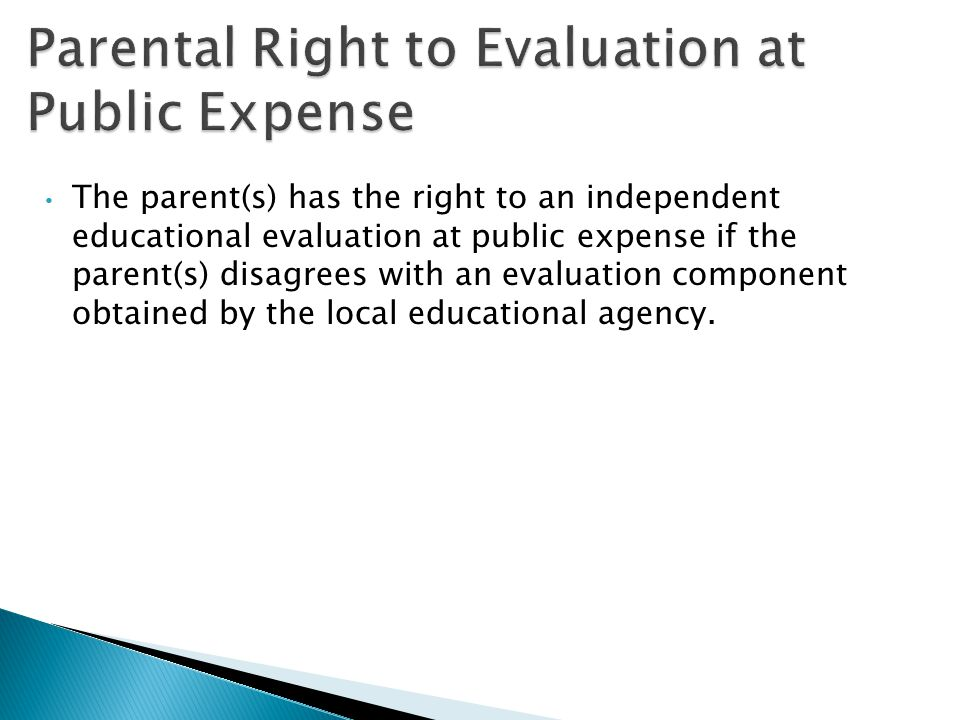 The parent(s) has the right to an independent educational evaluation at public expense if the parent(s) disagrees with an evaluation component obtaine