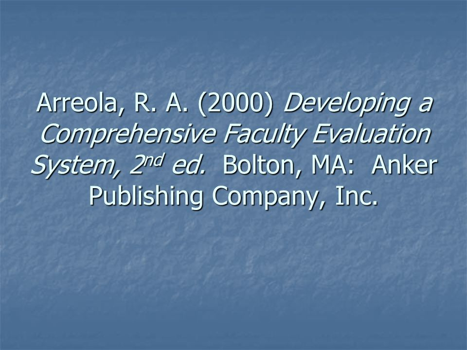 Arreola, R. A. (2000) Developing a Comprehensive Faculty Evaluation System, 2 nd ed.