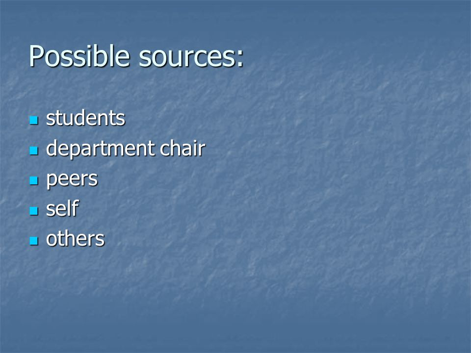 Possible sources: students students department chair department chair peers peers self self others others