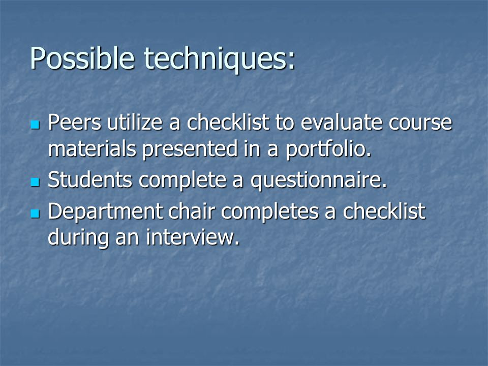 Possible techniques: Peers utilize a checklist to evaluate course materials presented in a portfolio.