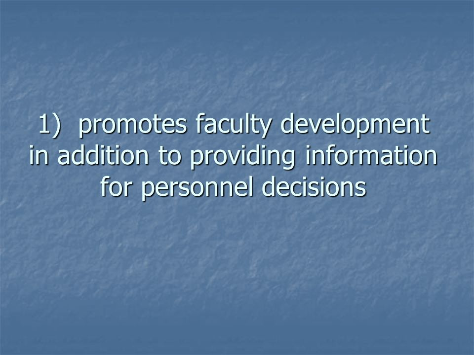 1) promotes faculty development in addition to providing information for personnel decisions