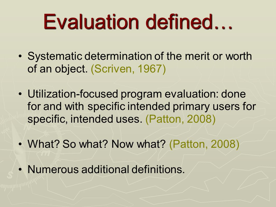 Evaluation defined… Systematic determination of the merit or worth of an object.
