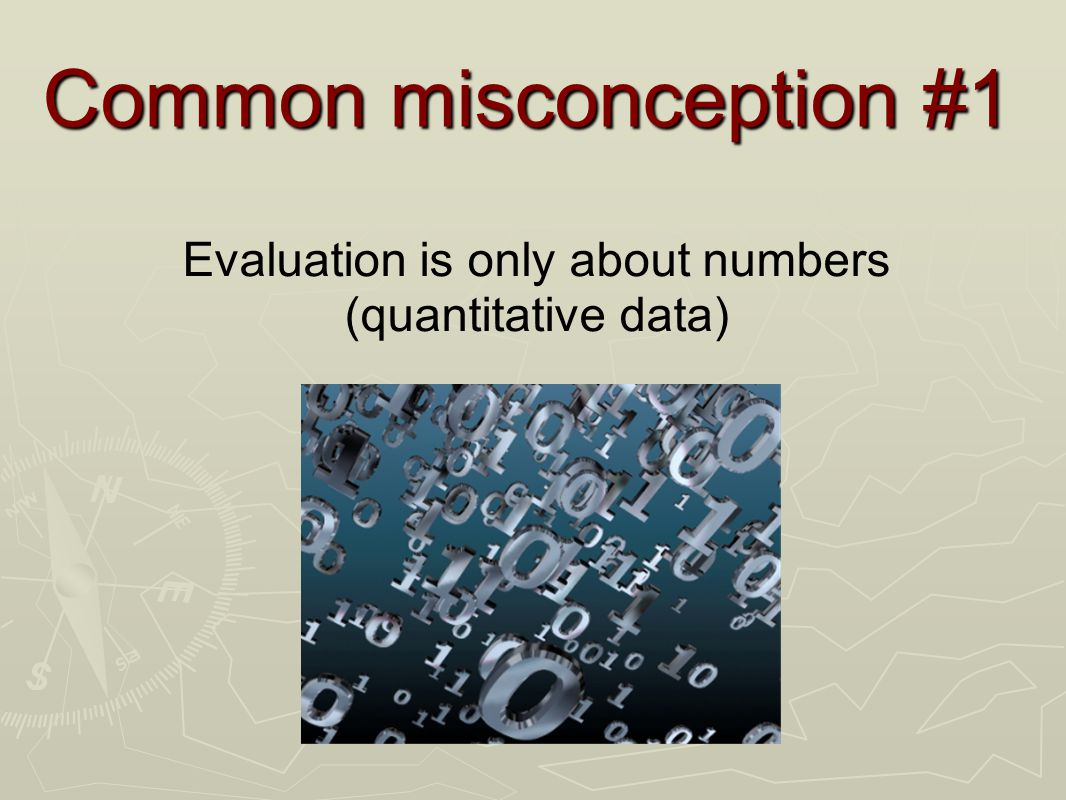 Common misconception #1 Evaluation is only about numbers (quantitative data)