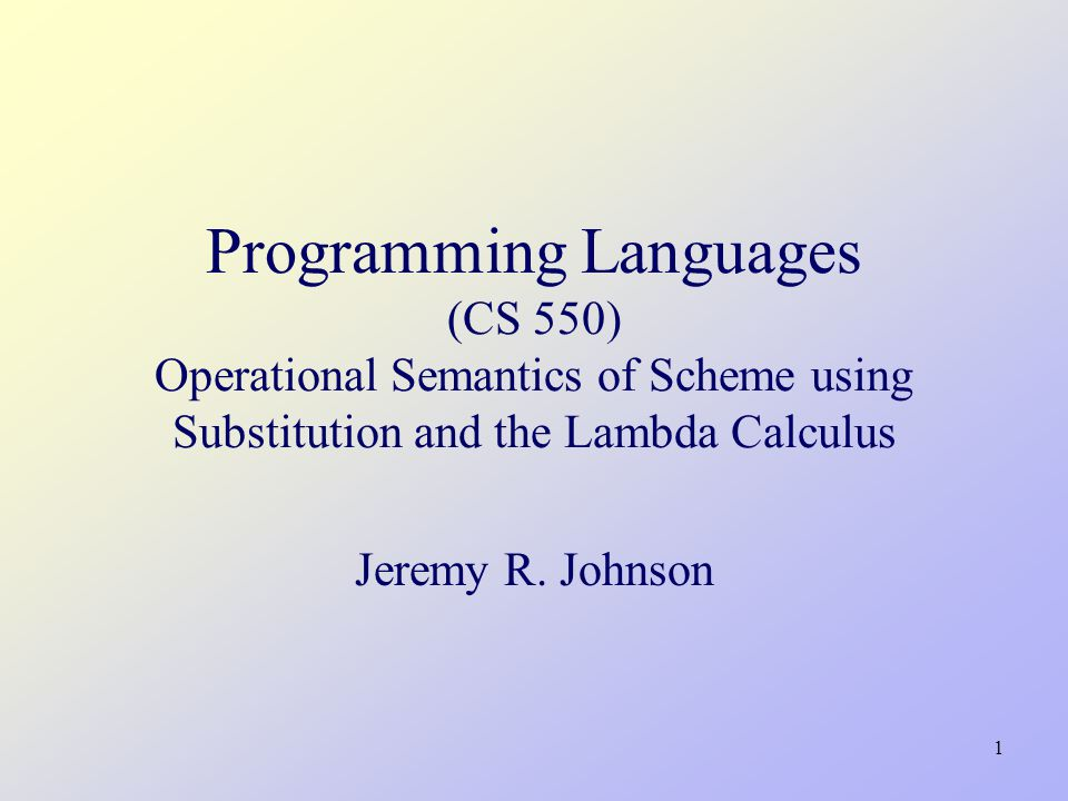 2 Starting Point Informal Scheme Semantics  To evaluate (E1 E2...