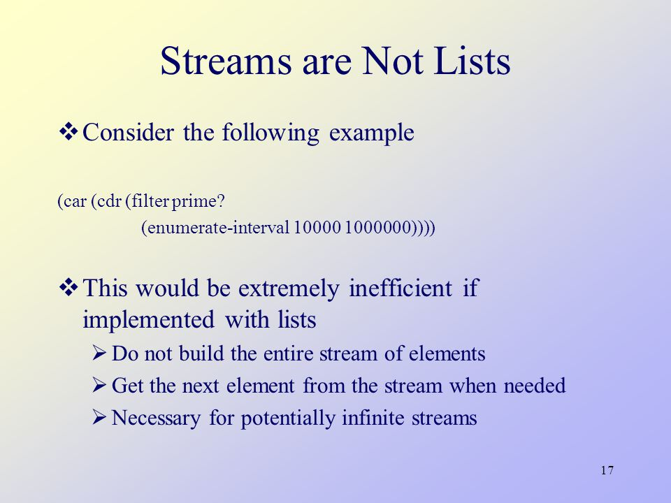 17 Streams are Not Lists  Consider the following example (car (cdr (filter prime.