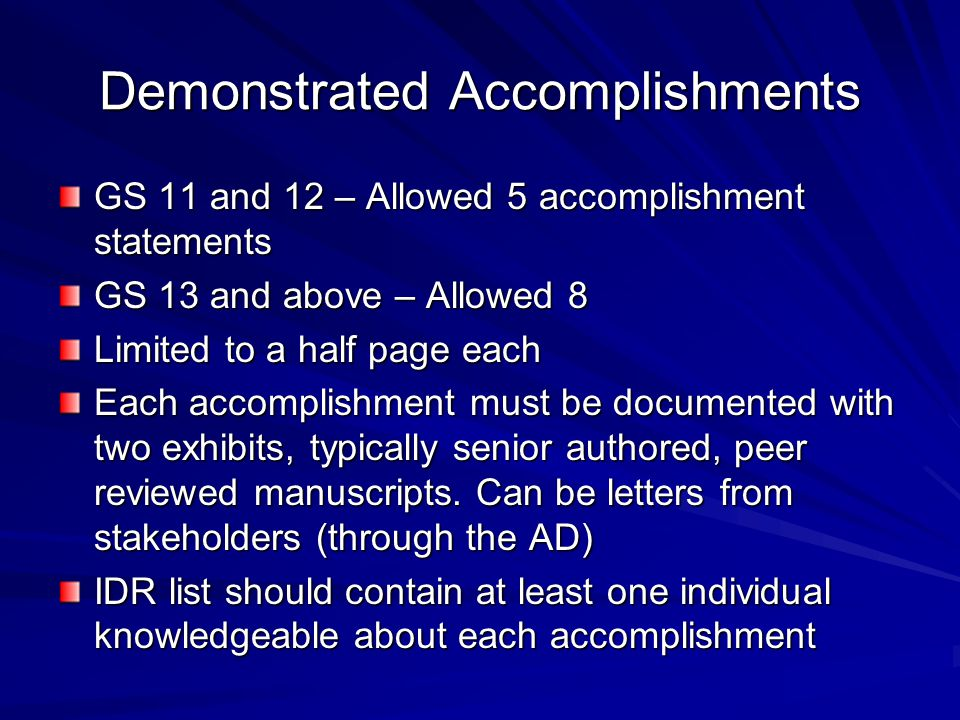 Demonstrated Accomplishments GS 11 and 12 – Allowed 5 accomplishment statements GS 13 and above – Allowed 8 Limited to a half page each Each accomplis