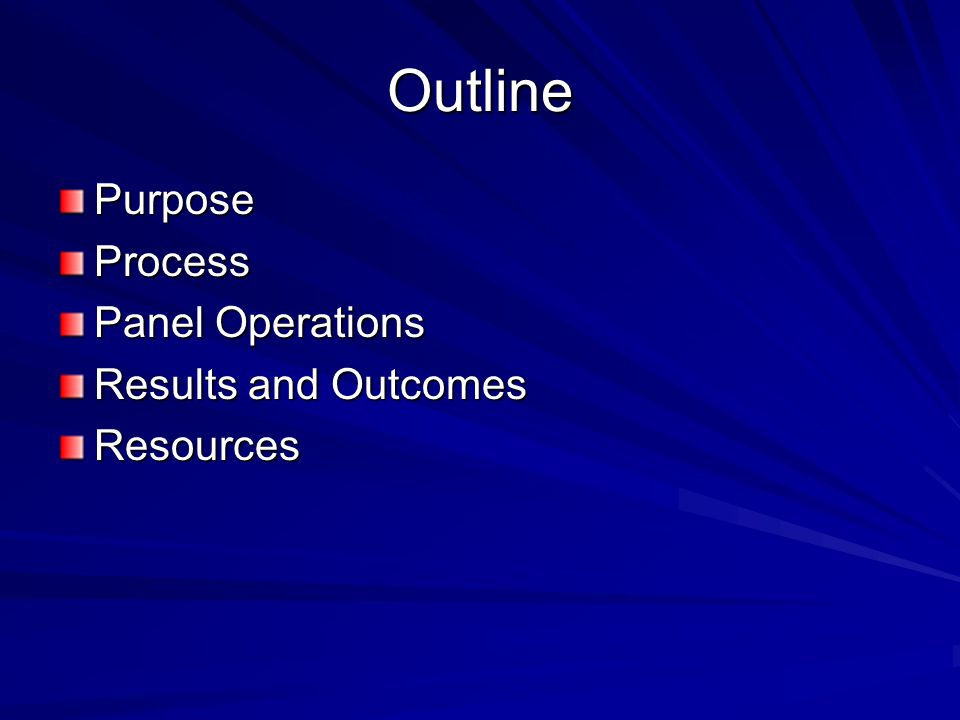 Outline PurposeProcess Panel Operations Results and Outcomes Resources