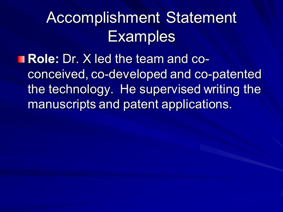 Accomplishment Statement Examples Role: Dr. X led the team and co- conceived, co-developed and co-patented the technology. He supervised writing the m