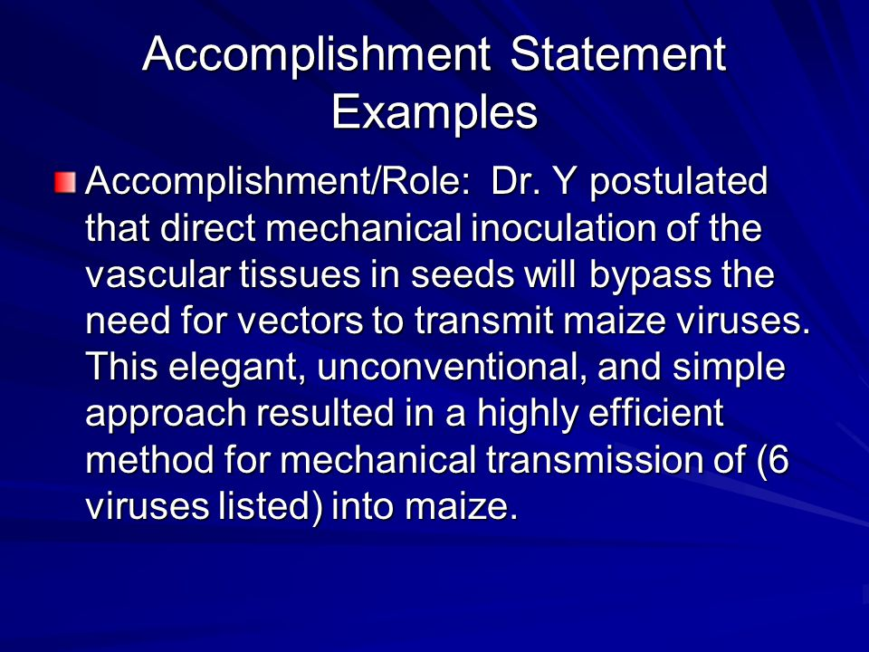 Accomplishment Statement Examples Accomplishment/Role: Dr. Y postulated that direct mechanical inoculation of the vascular tissues in seeds will bypas
