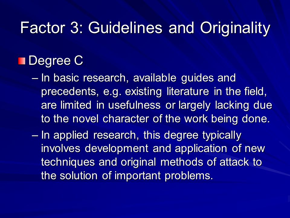 Factor 3: Guidelines and Originality Degree C –In basic research, available guides and precedents, e.g. existing literature in the field, are limited