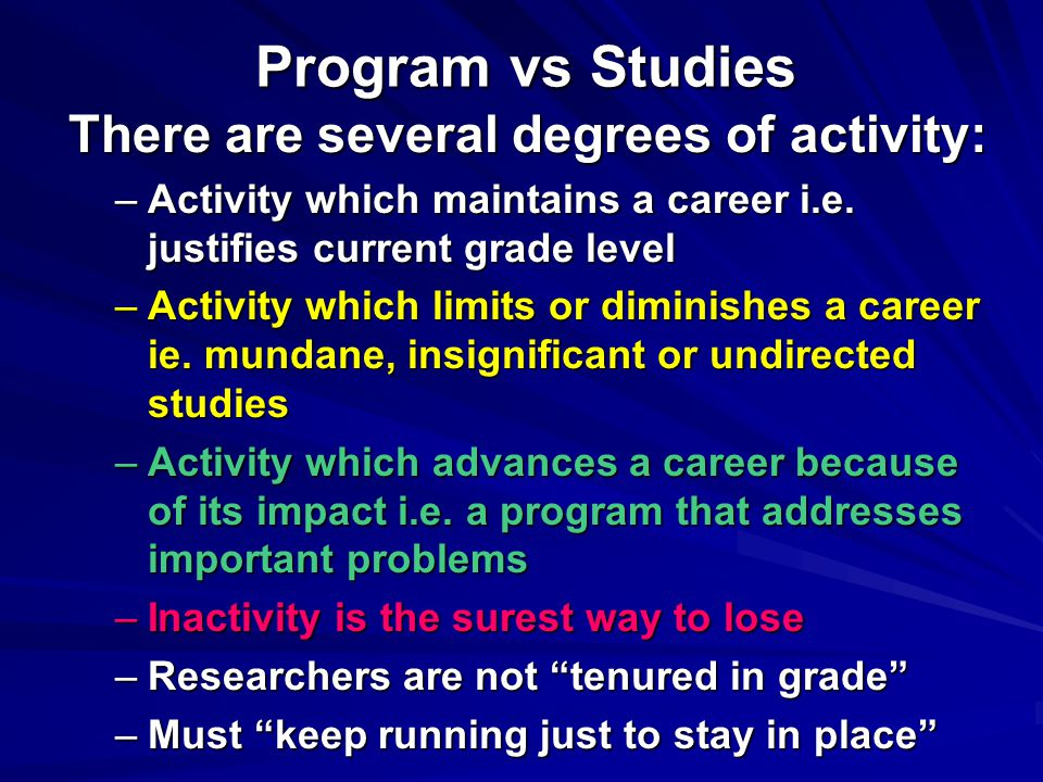 There are several degrees of activity: –Activity which maintains a career i.e. justifies current grade level –Activity which limits or diminishes a ca