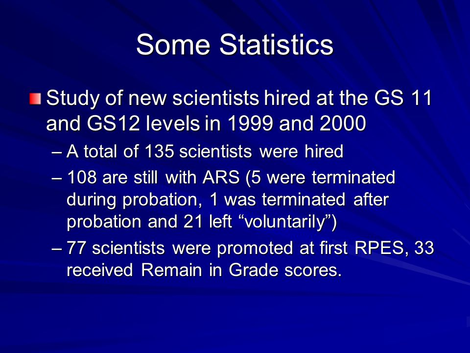 Some Statistics Study of new scientists hired at the GS 11 and GS12 levels in 1999 and 2000 –A total of 135 scientists were hired –108 are still with