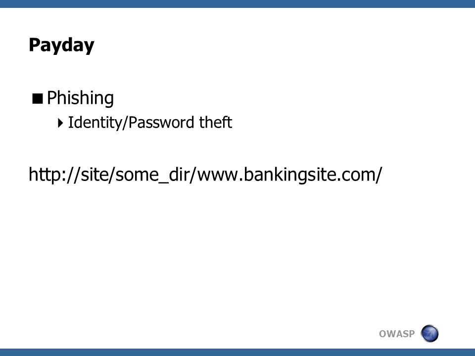 OWASP Payday  Phishing  Identity/Password theft http://site/some_dir/www.bankingsite.com/