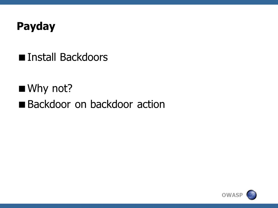 OWASP Payday  Install Backdoors  Why not?  Backdoor on backdoor action