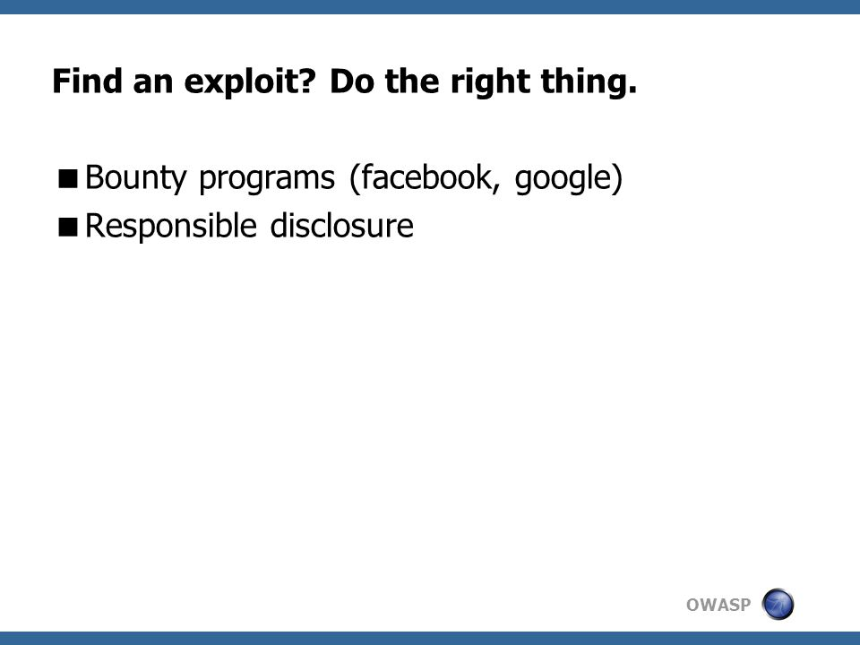 OWASP Find an exploit. Do the right thing.