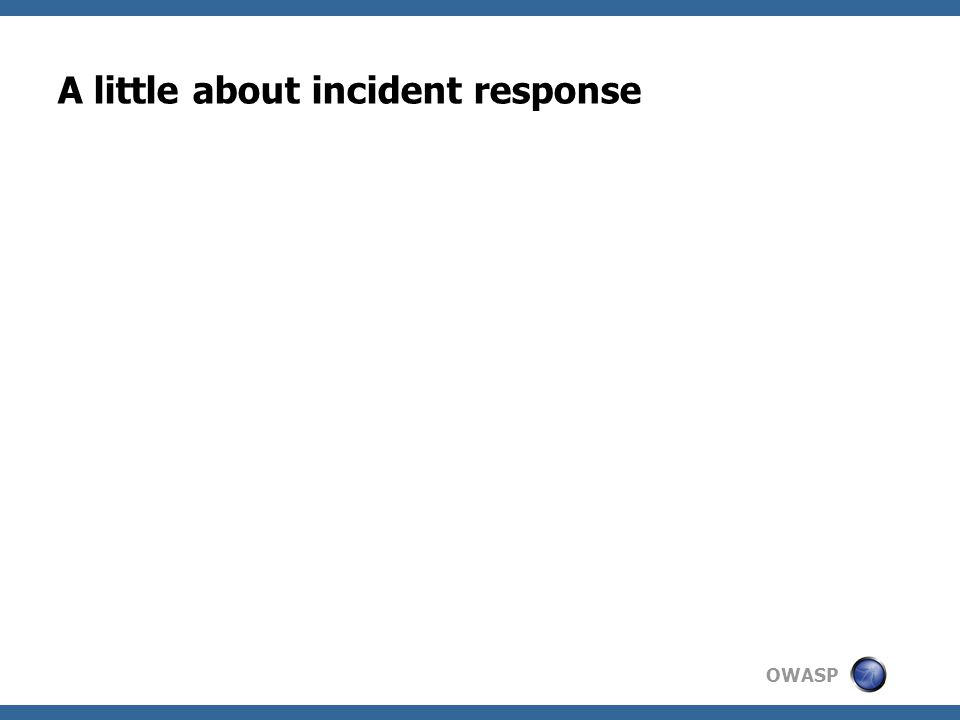 OWASP A little about incident response