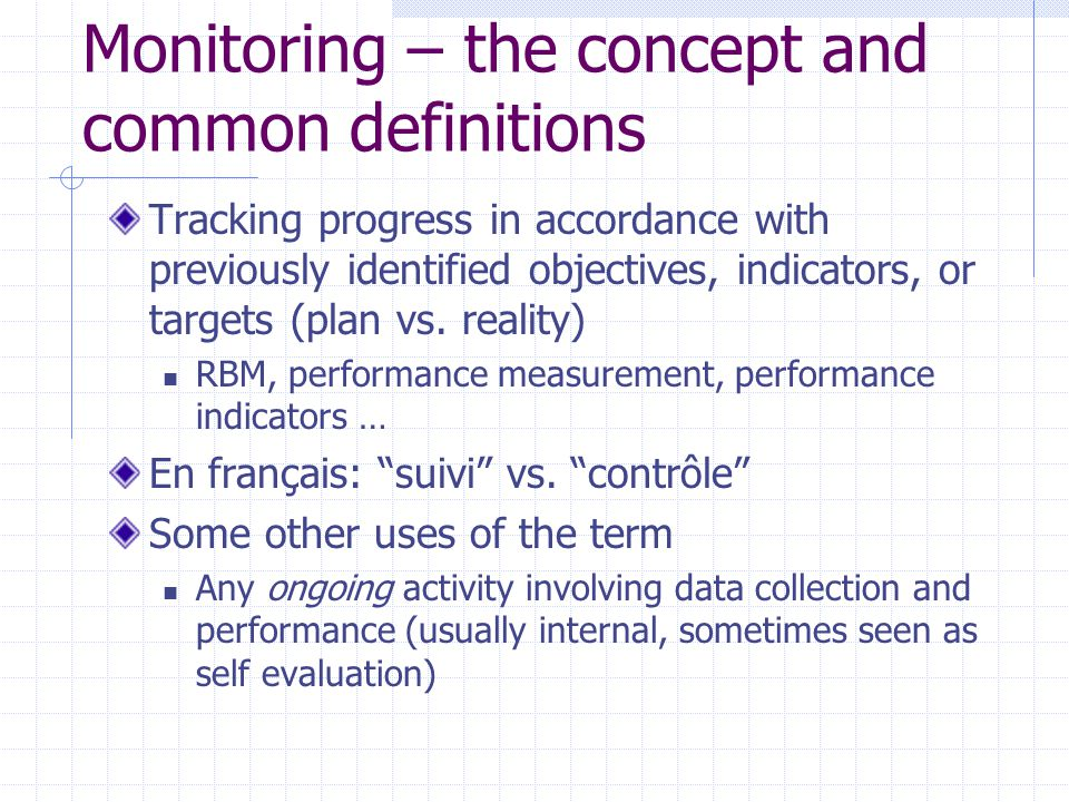 Monitoring – the concept and common definitions Tracking progress in accordance with previously identified objectives, indicators, or targets (plan vs
