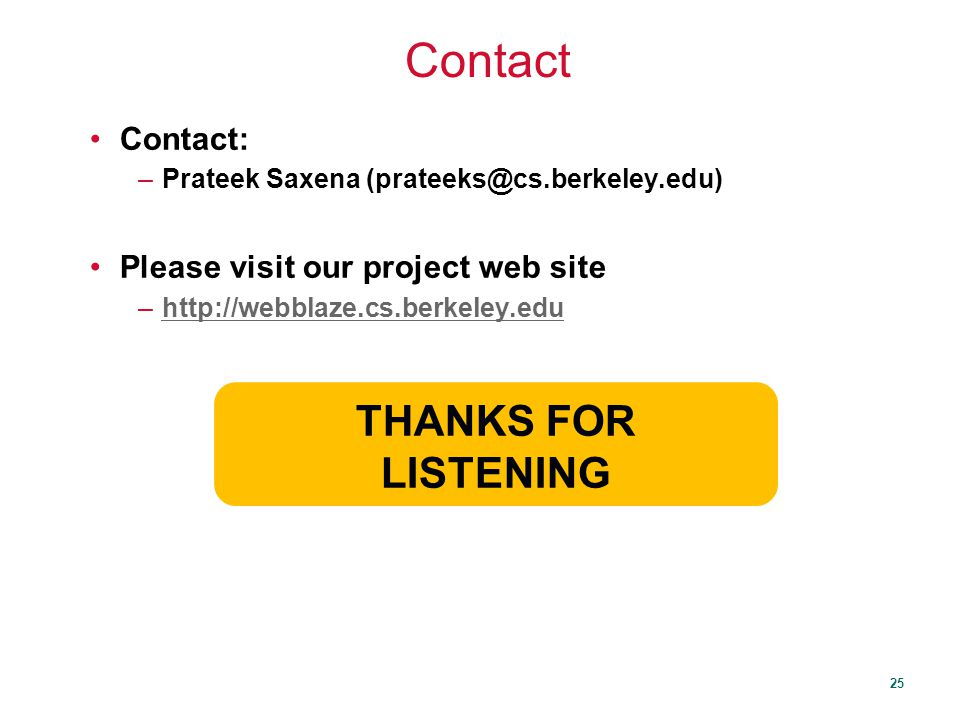25 Contact Contact: –Prateek Saxena (prateeks@cs.berkeley.edu) Please visit our project web site –http://webblaze.cs.berkeley.eduhttp://webblaze.cs.berkeley.edu THANKS FOR LISTENING