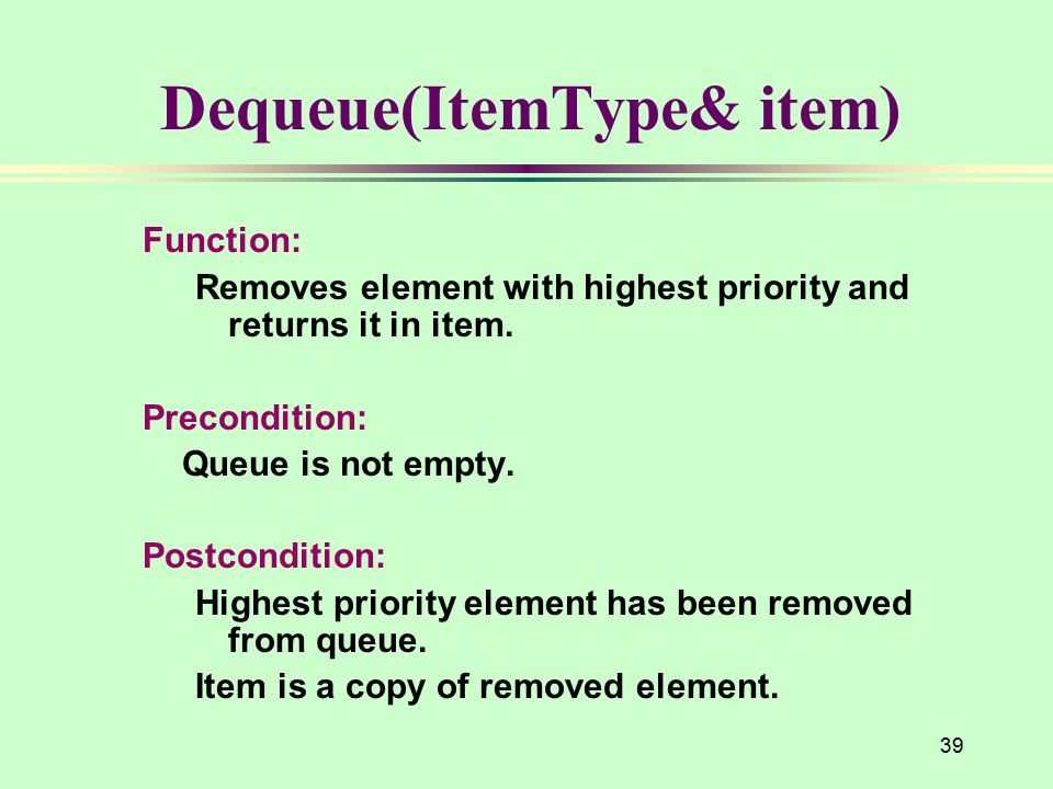 Dequeue(ItemType& item) Function: Removes element with highest priority and returns it in item.