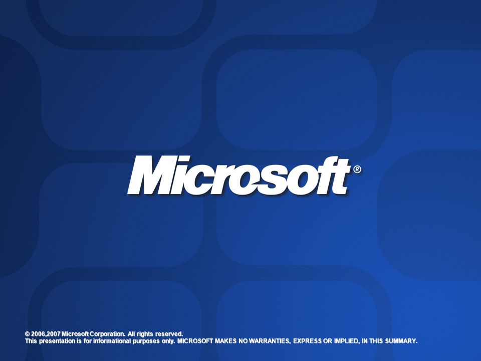 © 2006,2007 Microsoft Corporation. All rights reserved.