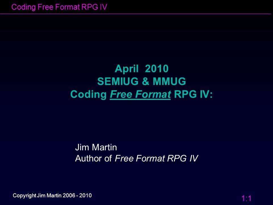 Coding Free Format RPG IV 1:2 Copyright Jim Martin 2006 - 2010 Power / i aka AS/400, iSeries, System i5 Coding Free Format RPG IV: Jim Martin Author of Free Format RPG IV